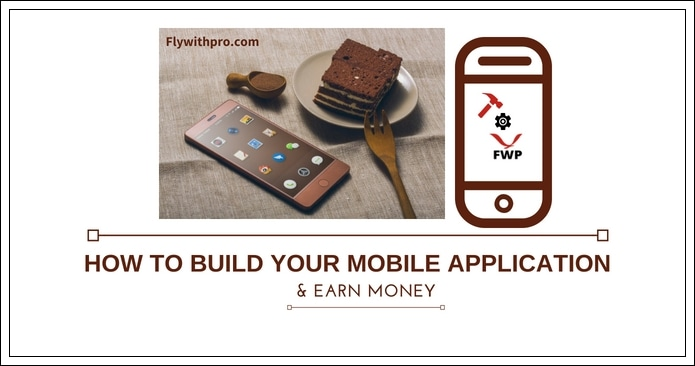 How To Build Your Mobile Application And Earn Money