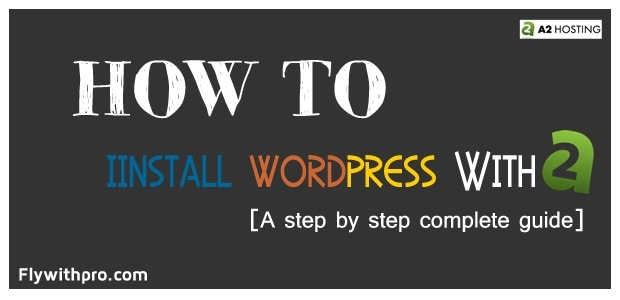 How to Install WordPress With A2 Hosting