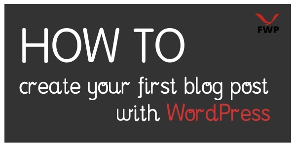 How To Create Your First Blog Post With WordPress