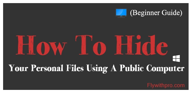 How To Hide Your Personal Files Using A Public Computer