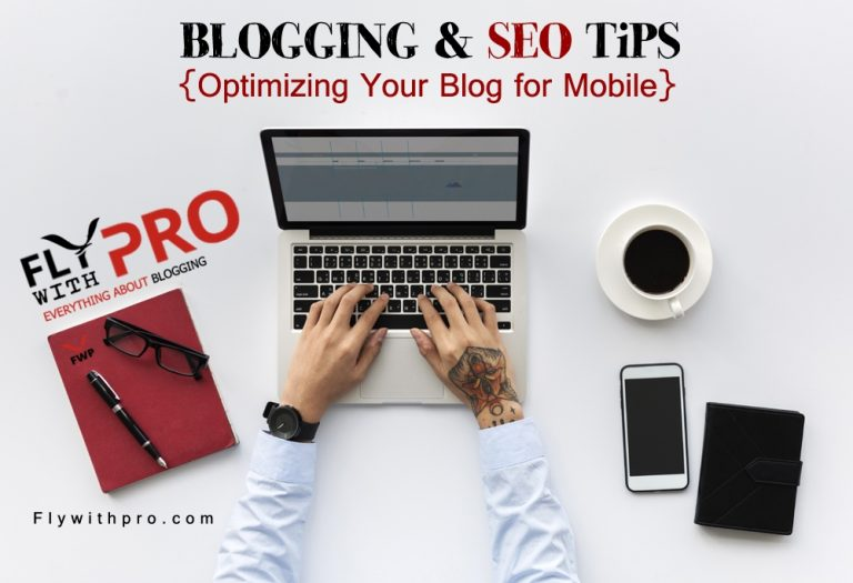 Blogging and SEO Tips: Optimizing Your Blog for Mobile