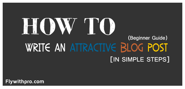 How To Write an Attractive Blog Post in 7 Easy Steps