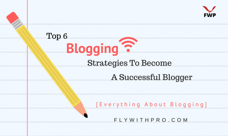 Top 6 Blogging Strategies to Become a Successful Blogger