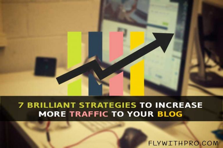 7 Brilliant Strategies To Increase More Traffic To Your Blog