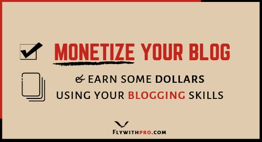 Monetize Your Blog and Earn Some Dollars Using Your Blogging Skills